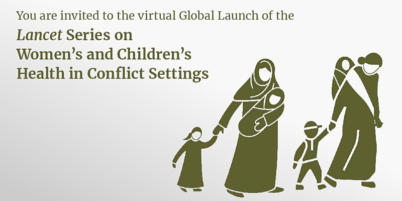 Launch of Lancet Series on Women's & Children's Health in Conflict Settings
